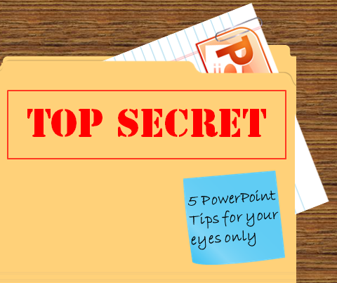 Top Secret: 5 PowerPoint Tips For Your Eyes Only