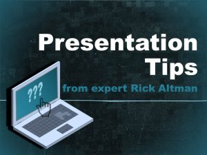 Presentation Tips with Expert Rick Altman