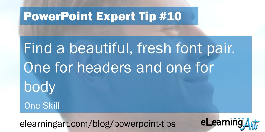 PowerPoint Design Tip from One Skill: Find a beautiful, fresh font pair. One for headers and one for body