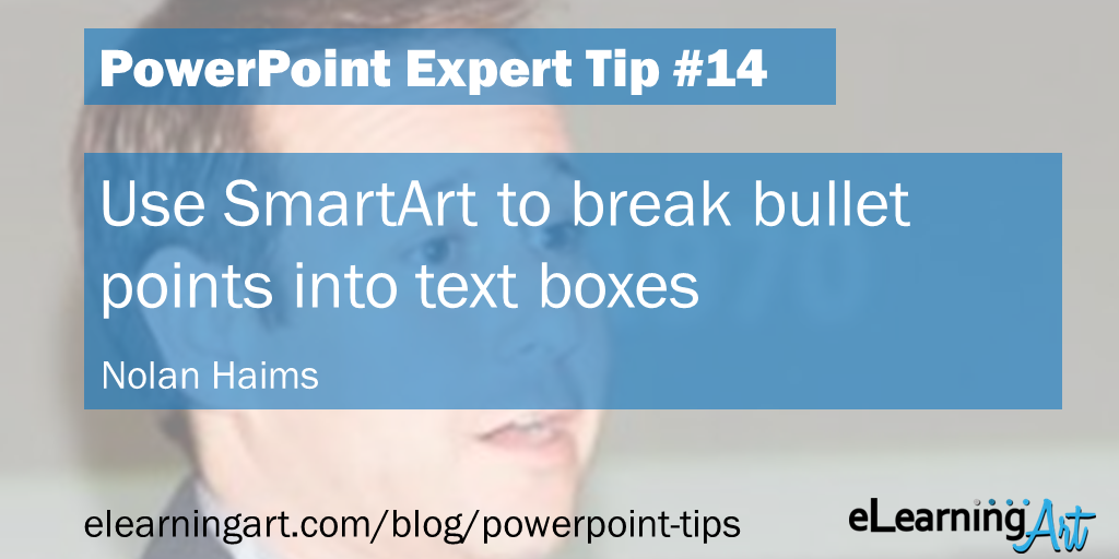 PowerPoint Hack from Nolan Haims: Use SmartArt to break bullet points into text boxes