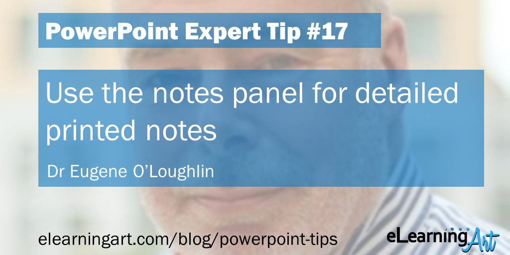 PowerPoint Presentation Tip from Eugene O'Loughlin: Use the notes panel for detailed printed notes