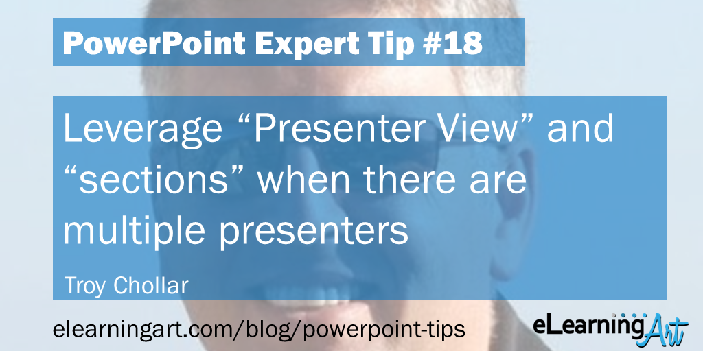 "PowerPoint Presentation Tip from Troy Chollar: Leverage ""Presenter View"" and ""sections"" when there are multiple presenters"