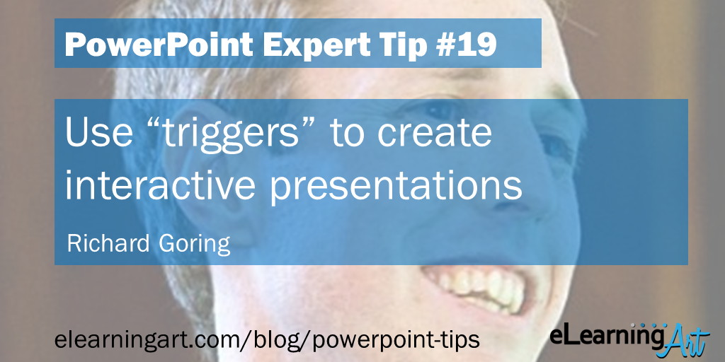 "PowerPoint Presentation Tip from Richard Goring: Use ""triggers"" to create interactive presentations"