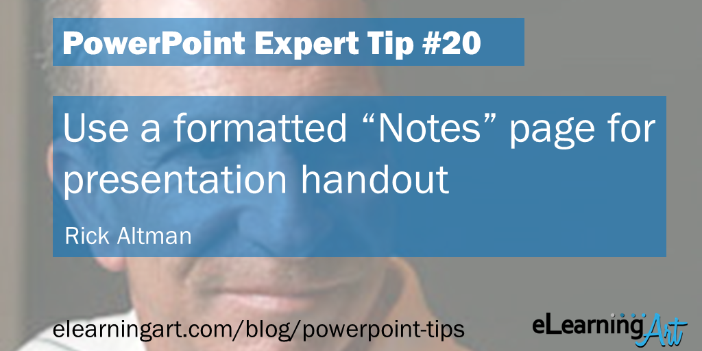 "PowerPoint Presentation Tip from Rick Altman: Use a formatted ""Notes"" page for presentation handouts"