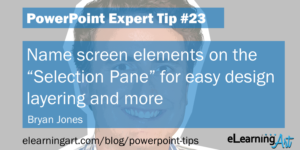 "PowerPoint Slide Tip from Bryan Jones: Name screen elements on the ""Selection Pane"" for easy design layering and more"