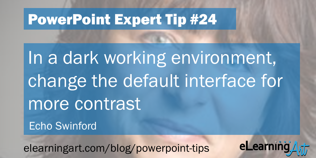 PowerPoint Setup Tip from Echo Swinford: In a dark working environment, change the default interface for more contrast