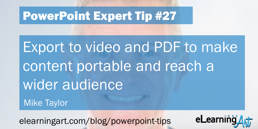PowerPoint Publishing Tip from Mike Taylor: Export to video and PDF to make content portable and reach a wider audience