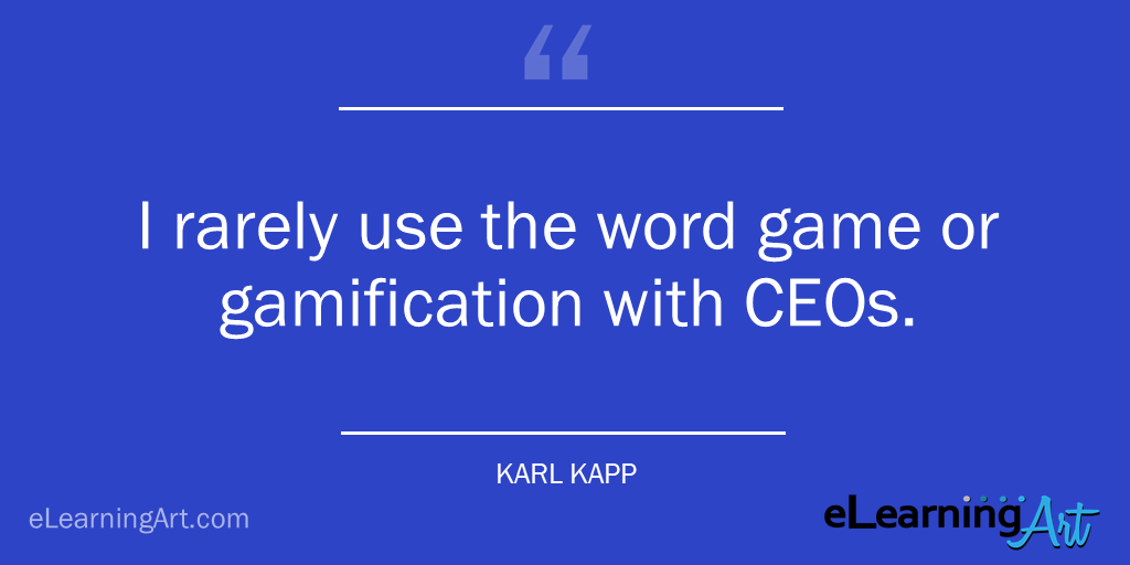 Gamification business case quote Karl Kapp