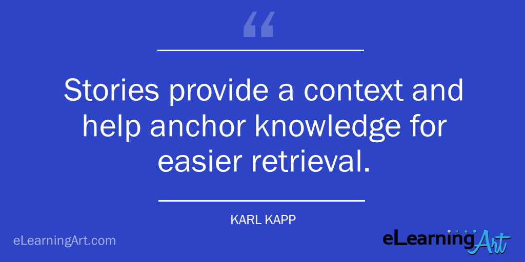 Benefits of stories in learning quote Karl Kapp