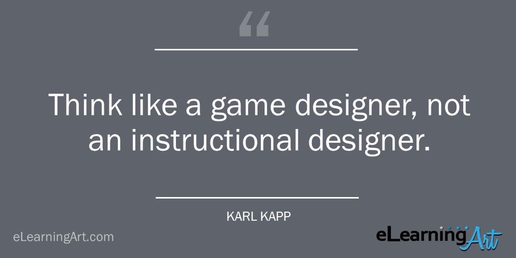 Karl Kapp quote game designer vs instructional designer