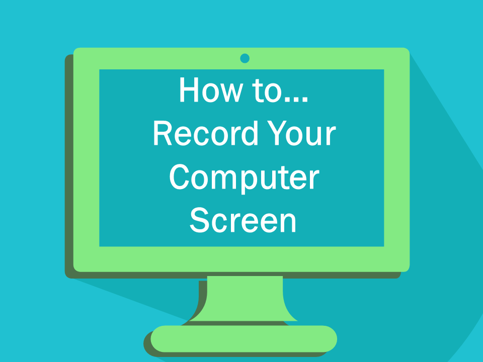 How to Record Your Computer Screen