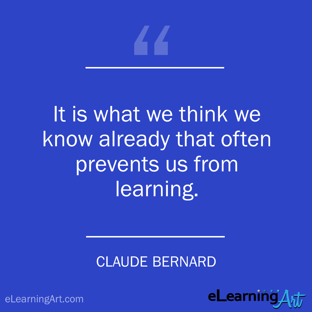 Training Quote - Claude Bernard - It is what we think we know already that often prevents us from learning.