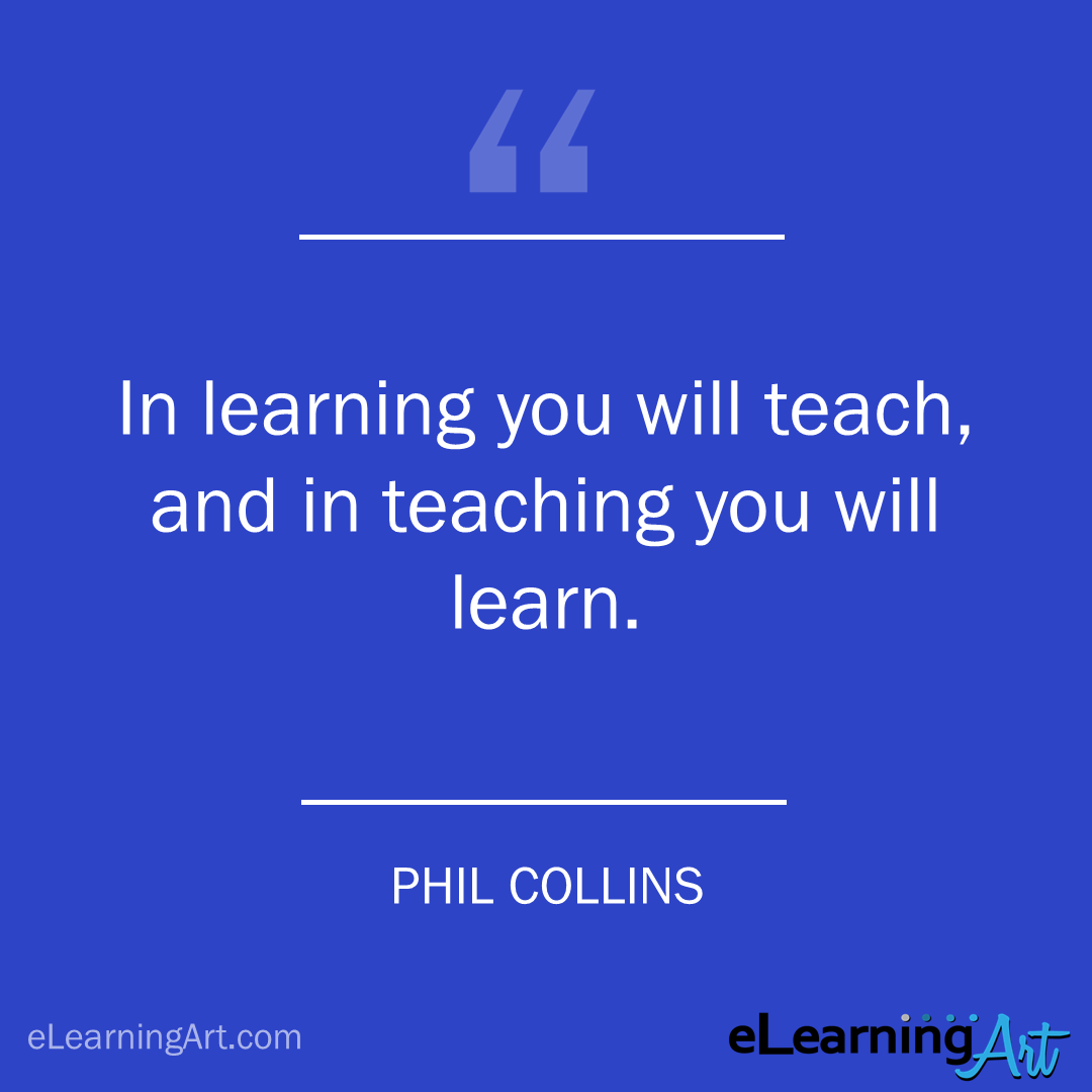 Training Quote - phil collins: In learning you will teach, and in teaching you will learn.