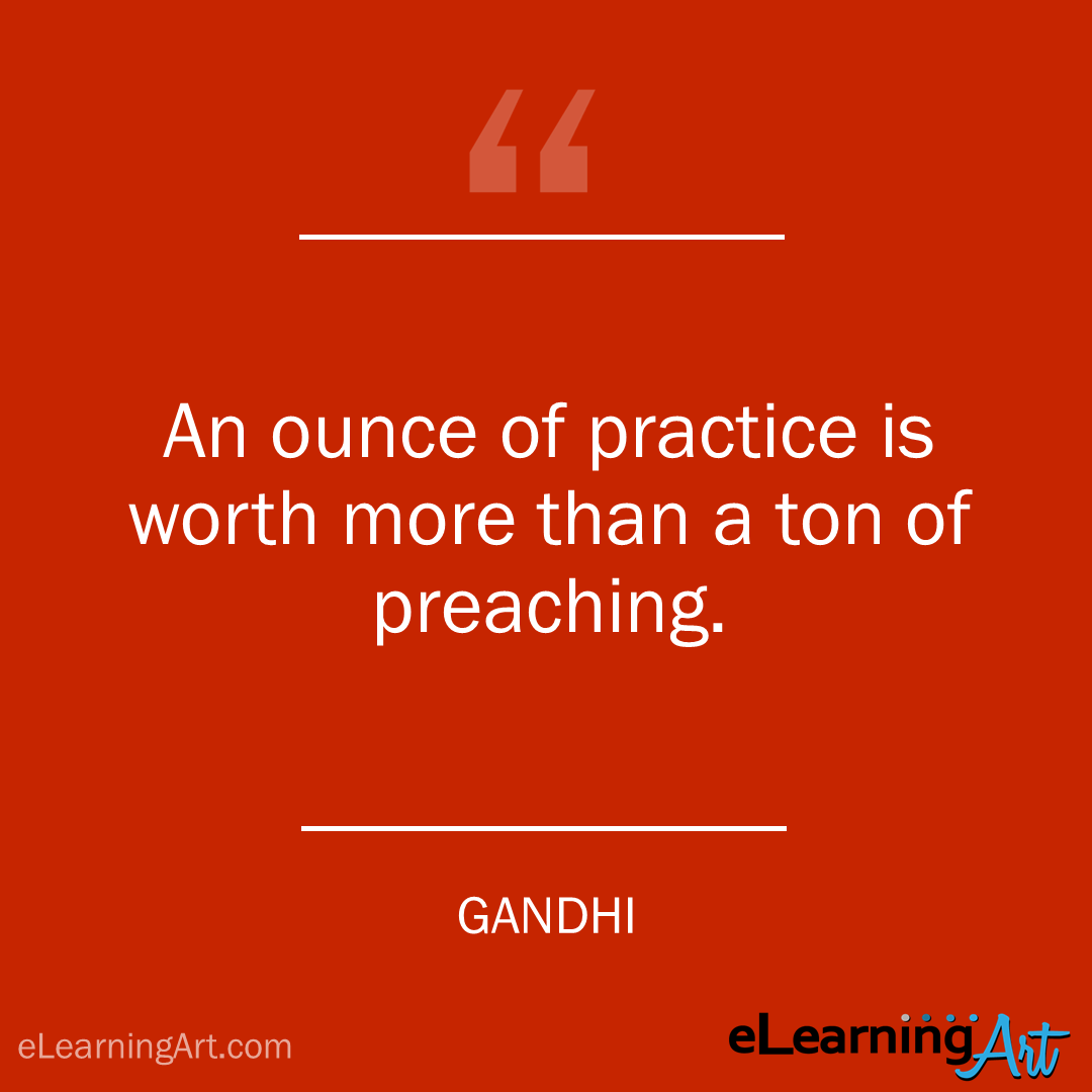 Training Quote - Gandhi: An ounce of practice is worth more than a ton of preaching.