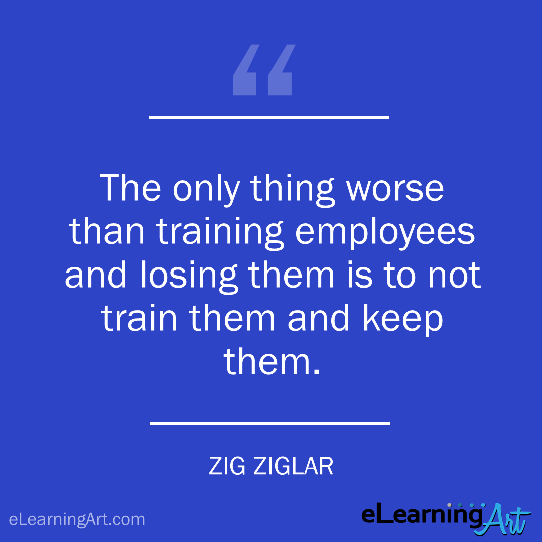 Training Quote - zig ziglar: The only thing worse than training employees and losing them is to not train them and keep them.