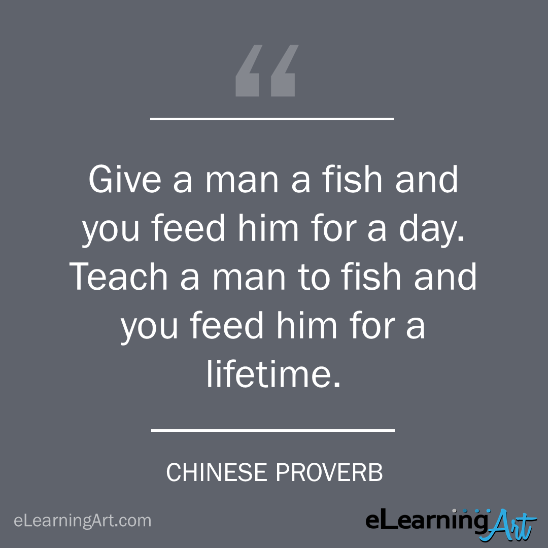 Training Quote - chinese proverb: Give a man a fish and you feed him for a day. Teach a man to fish and you feed him for a lifetime.