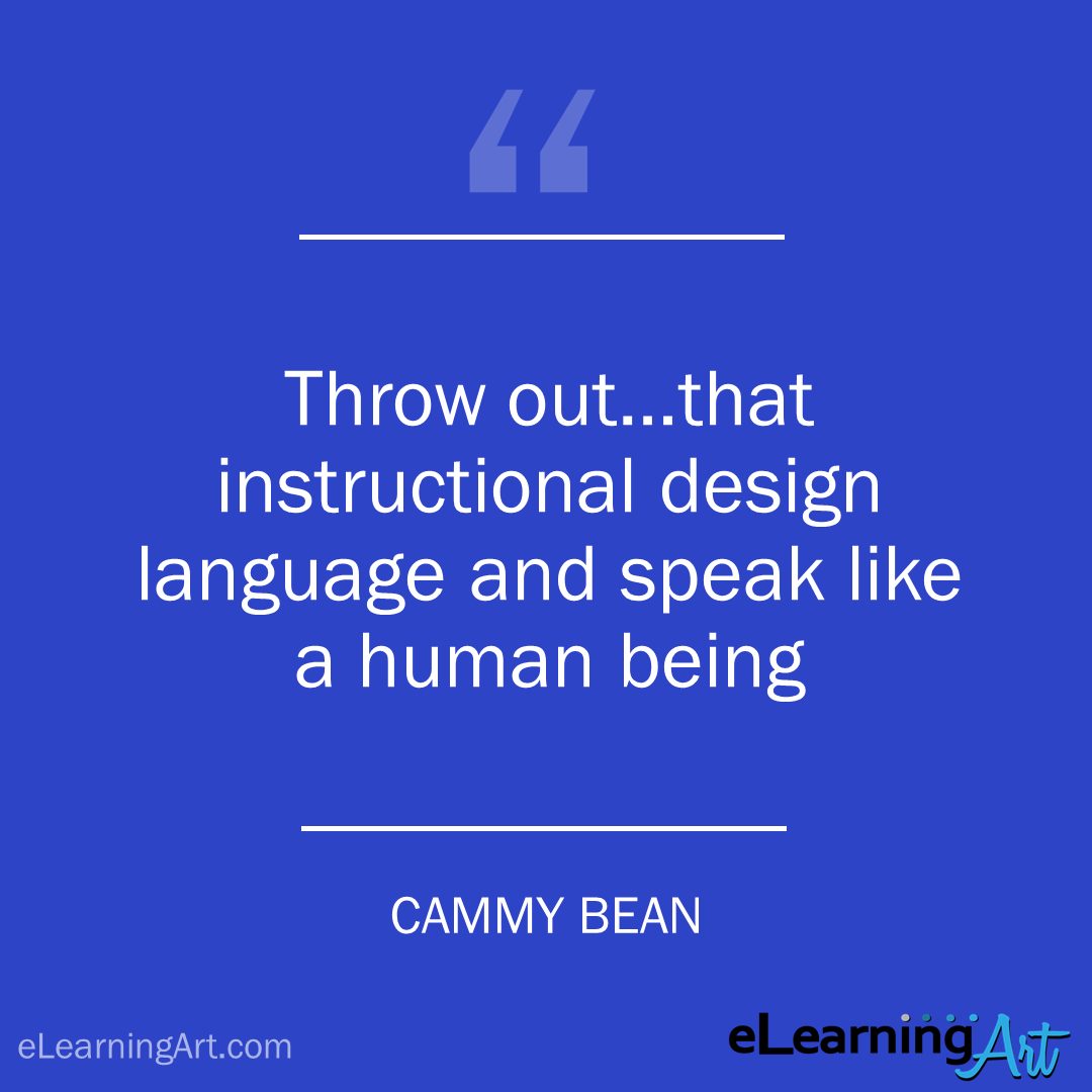 instructional design quote - cammy bean: Throw out some of that instructional design language and speak like a human being.