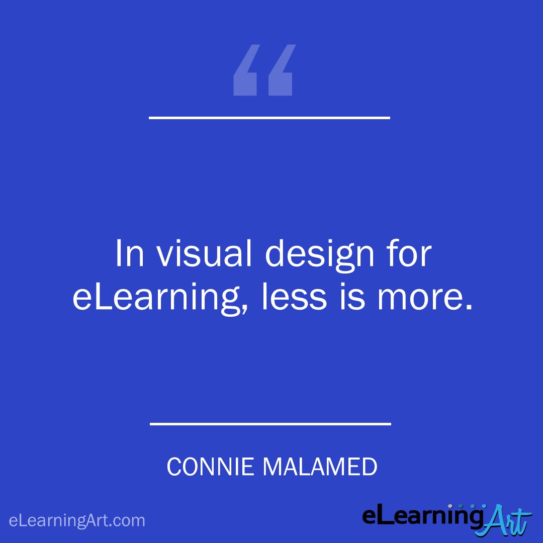 elearning quote - connie-malamed: In visual design for eLearning, less is more.