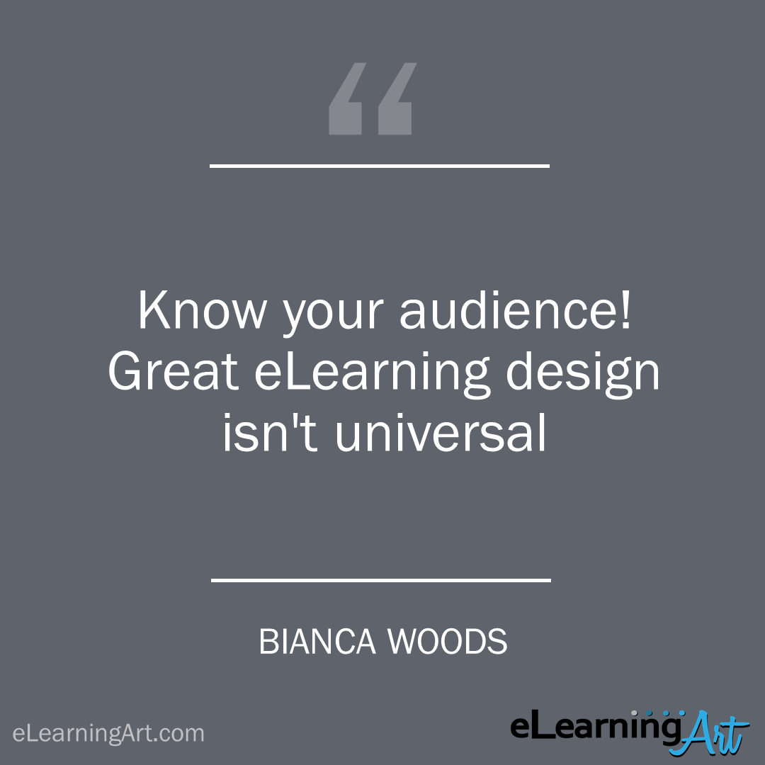 elearning quote - bianca woods: Know your audience! Great eLearning design isn't universal