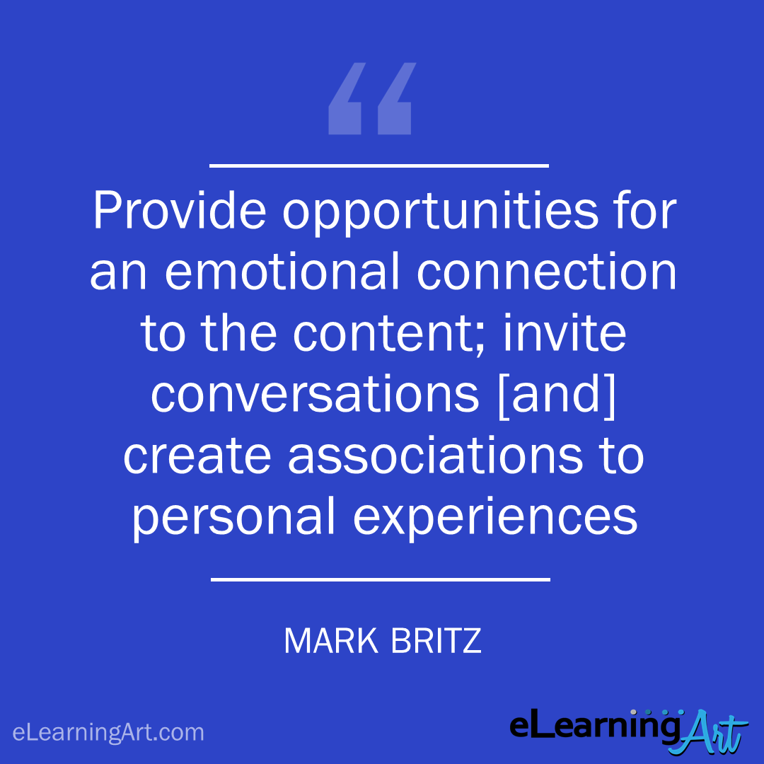 elearning quote - mark britz: Provide opportunities for an emotional connection to the content; invite conversations [and] create associations to personal experiences