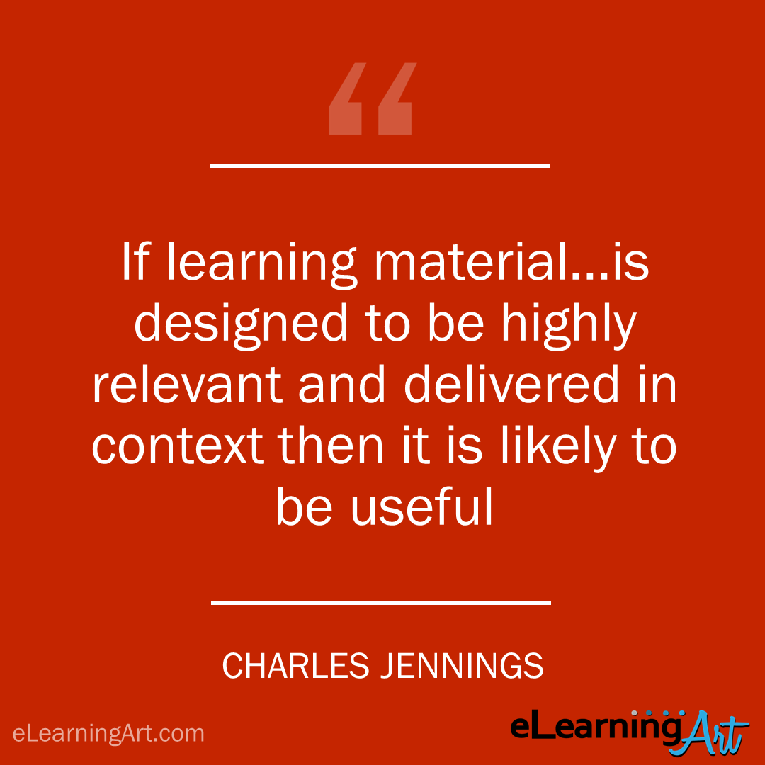 elearning quote - charles jennings: If learning material…is designed to be highly relevant and delivered in context then it is likely to be useful