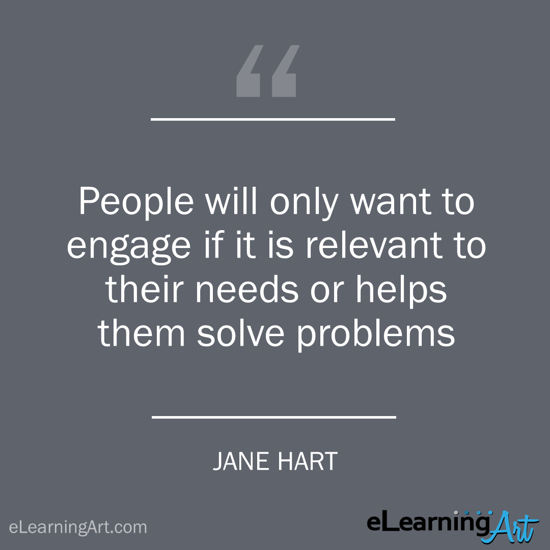 elearning quote - jane hart: People will only want to engage if it is relevant to their needs or helps them solve problems