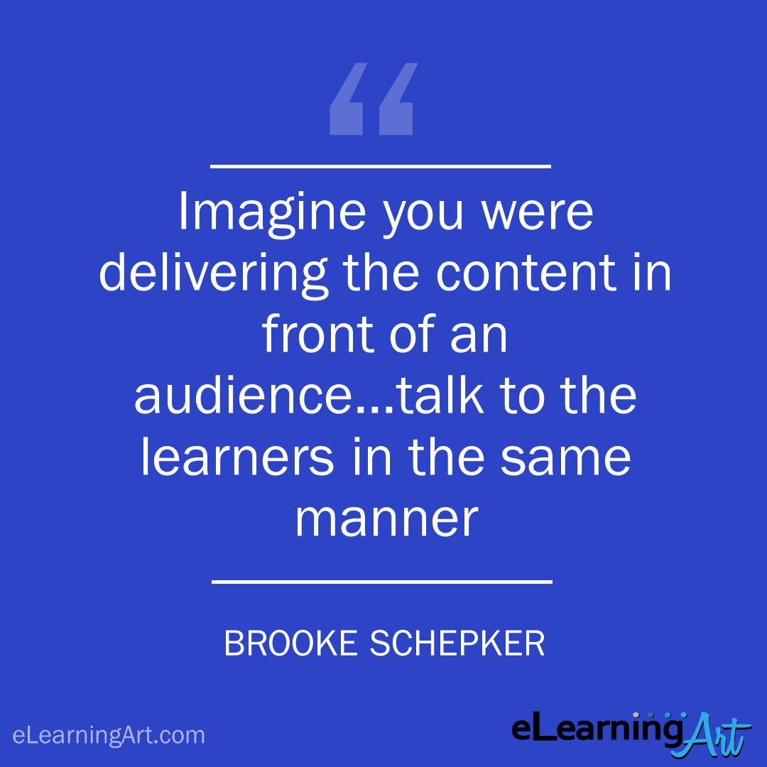 elearning quote - brooke schepker: Imagine you were delivering the content in front of an audience…talk to the learners in the same manner