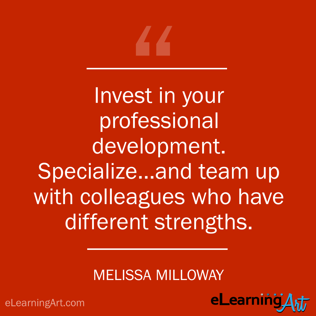 elearning quote - melissa milloway: Invest in your professional development. Specialize…and team up with colleagues who have different strengths.
