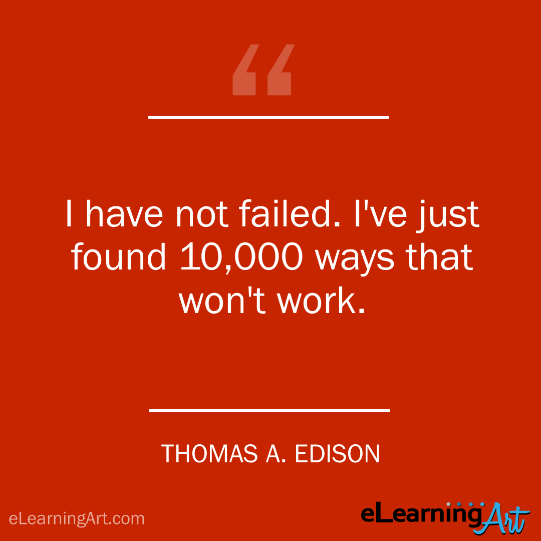 project management quote - thomans edison: I have not failed. I've just found 10,000 ways that won't work.