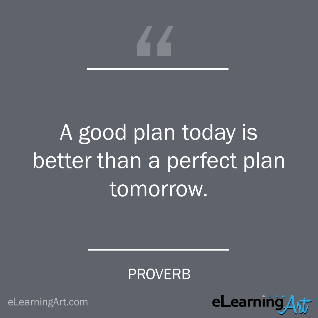 project management quote - proverb: A good plan today is better than a perfect plan tomorrow