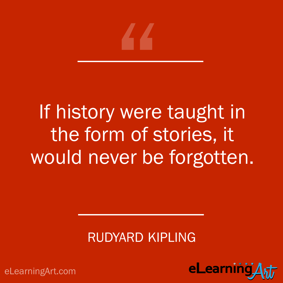 storytelling quote - rudyard kipling: If history were taught in the form of stories, it would never be forgotten.
