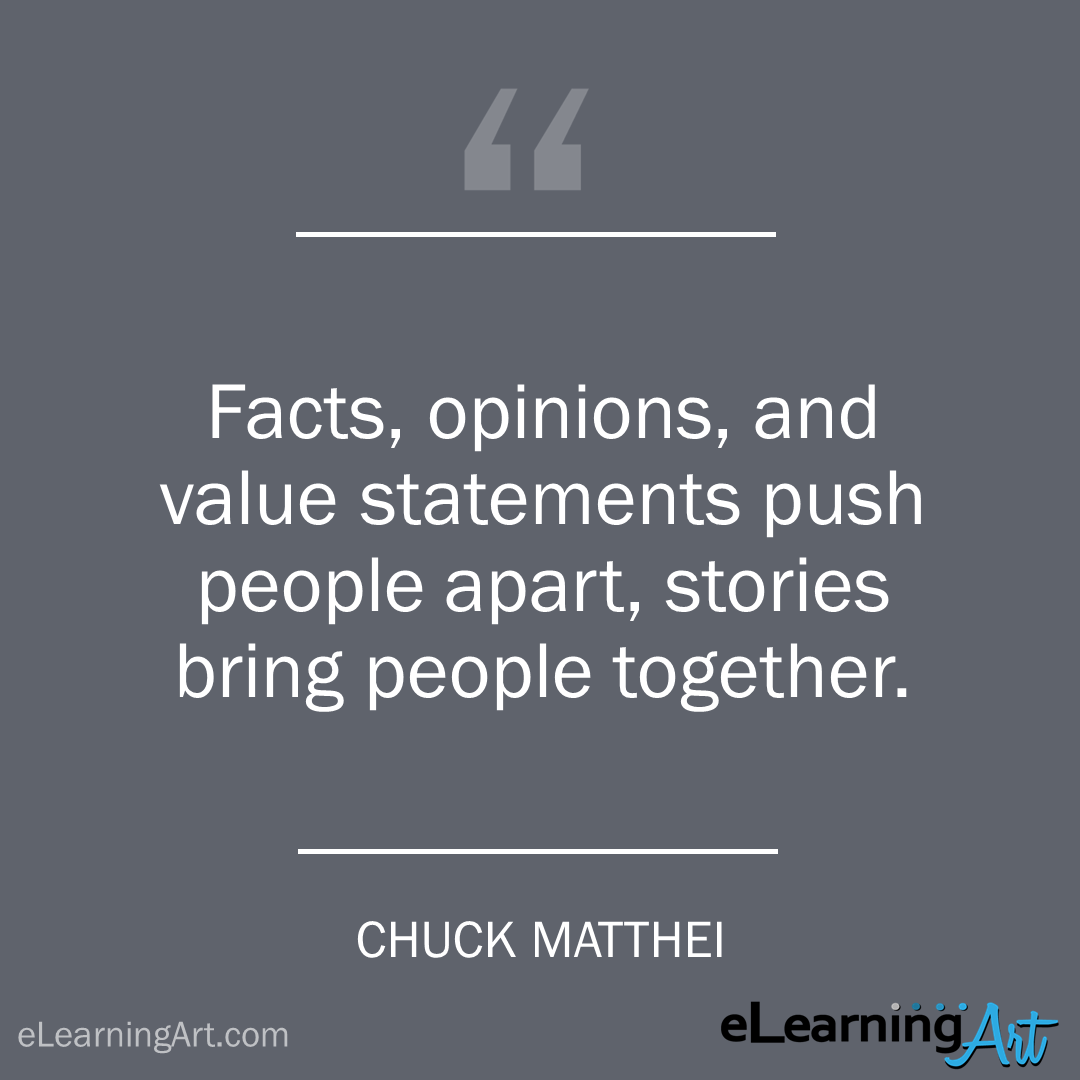 storytelling quote - chuck matthei: Facts, opinions, and value statements push people apart, stories bring people together.