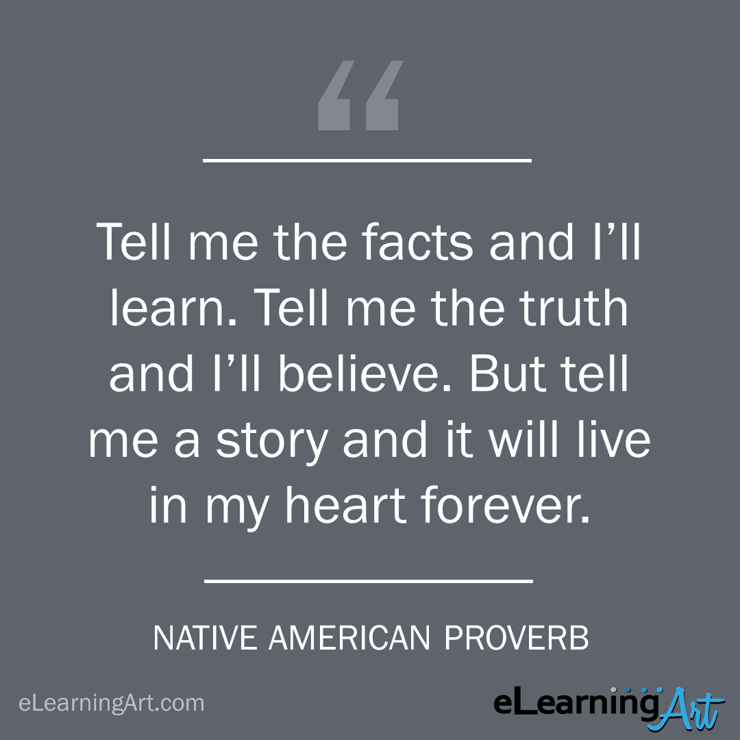 storytelling quote - native american proverb: Tell me the facts and I'll learn. Tell me the truth and I'll believe. But tell me a story and it will live in my heart forever.
