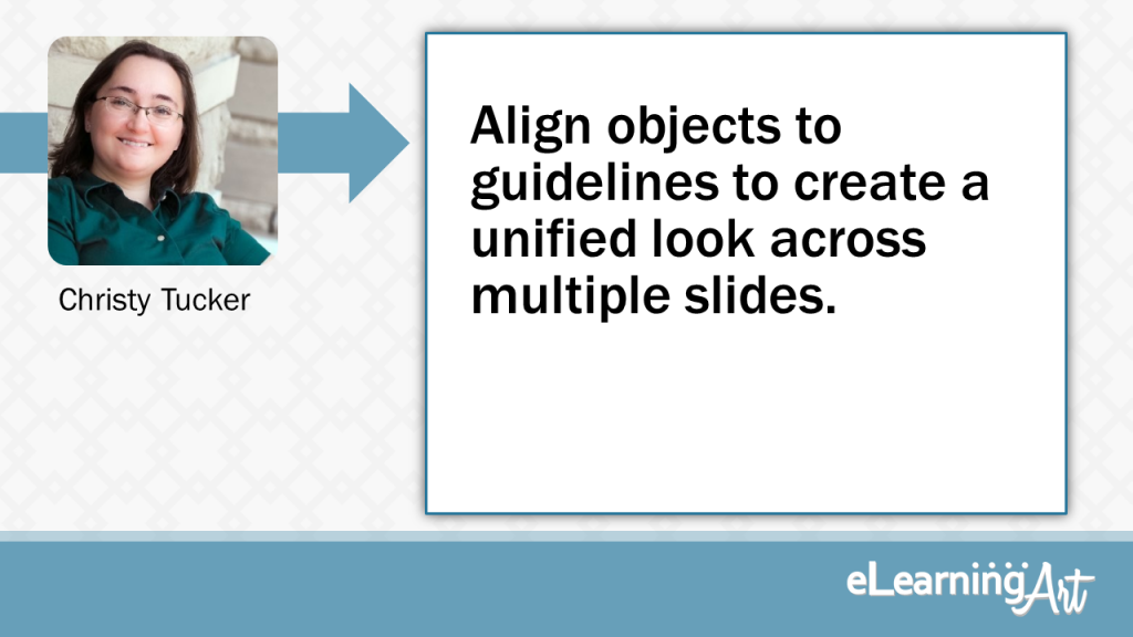 eLearning Slide Design Tip by Christy Tucker - Align objects to guidelines to create a unified look across multiple slides.