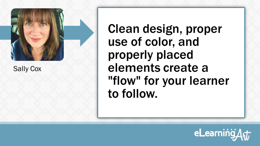 "eLearning Slide Design Tip by Sally Cox - Clean design, proper use of color, and properly placed elements create a ""flow"" for your learner to follow."