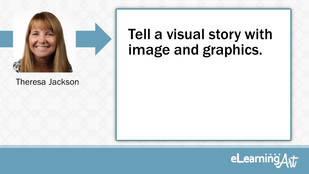 eLearning Slide Design Tip by Theresa Jackson - Tell a visual story with image and graphics.