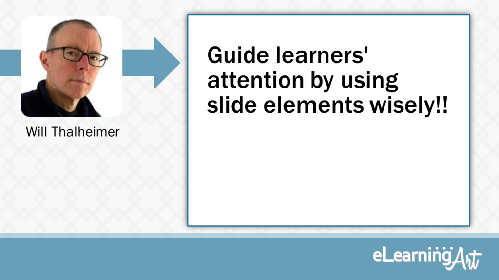 eLearning Slide Design Tip by Will Thalheimer - Guide learners' attention by using slide elements wisely!!