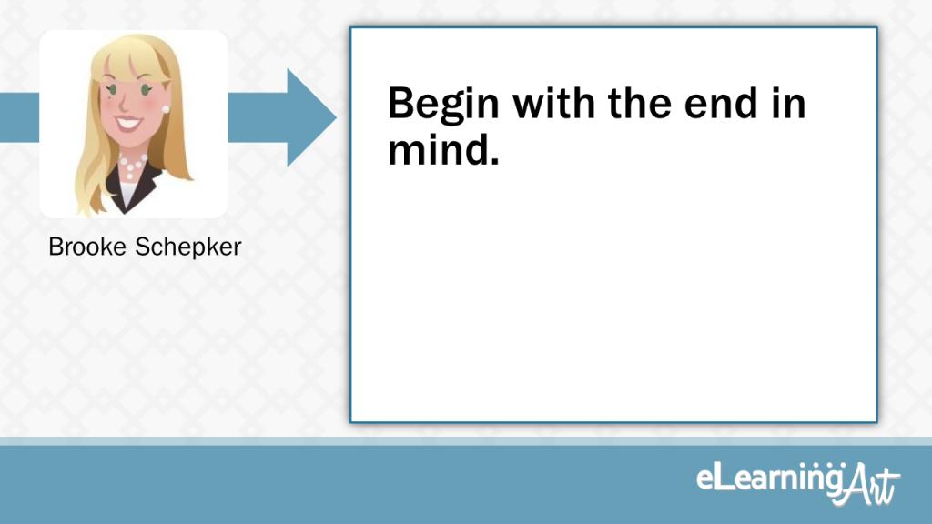 eLearning Development Tip - Begin with the end in mind. - Brooke Schepker