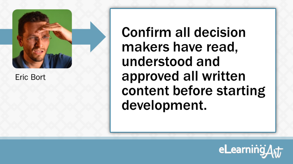 eLearning Development Tip - Confirm all decision makers have read, understood and approved all written content before starting development. - Eric Bort