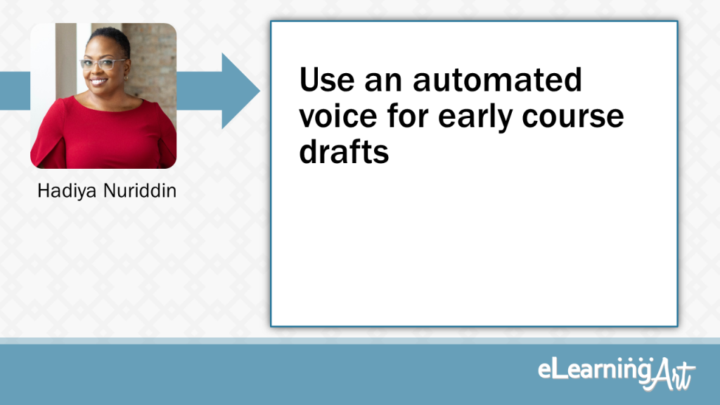 eLearning Development Tip - Use an automated voice for early course drafts - Hadiya Nuriddin