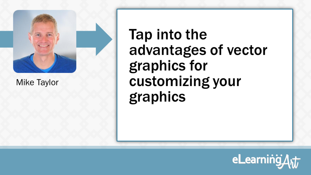 eLearning Development Tip - Tap into the advantages of vector graphics for customizing your graphics - Mike Taylor