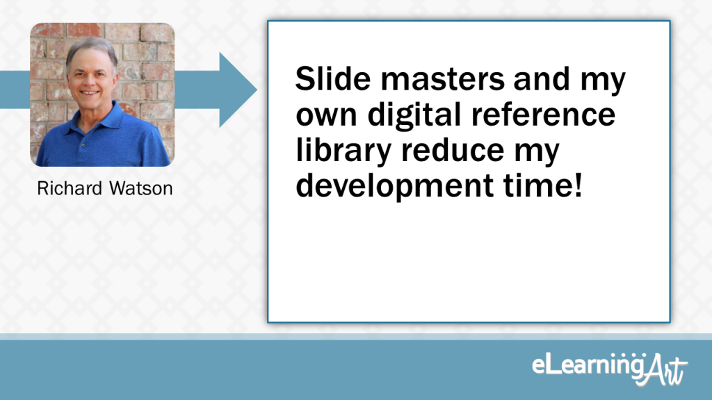 eLearning Development Tip - Slide masters and my own digital reference library reduce my development time! - Richard Watson