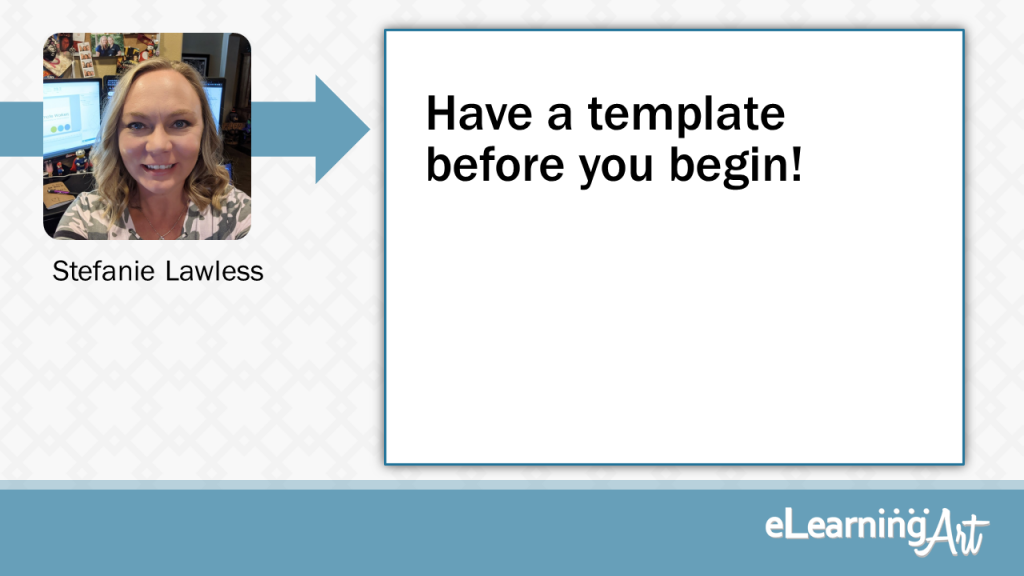 eLearning Development Tip - Have a template before you begin! - Stefanie Lawless