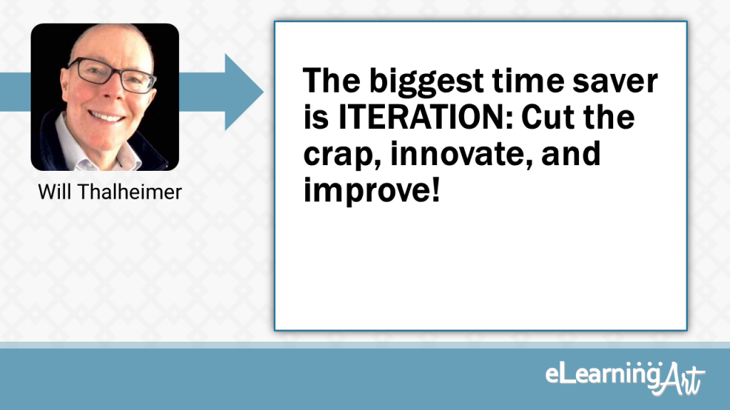 eLearning Development Tip - The biggest time saver is ITERATION: Cut the crap, innovate, and improve! - Will Thalheimer